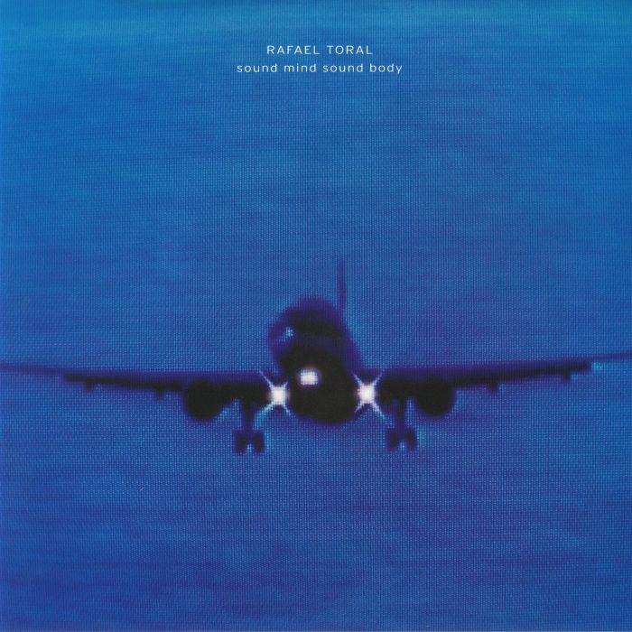 TORAL, Rafael - Sound Mind Sound Body: 30th Anniversary Edition