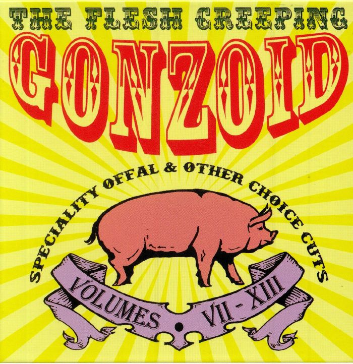 LILES, Andrew - The Flesh Creeping Gonzoid: Speciality Offal & Other Choice Cuts Volumes VII-XIII