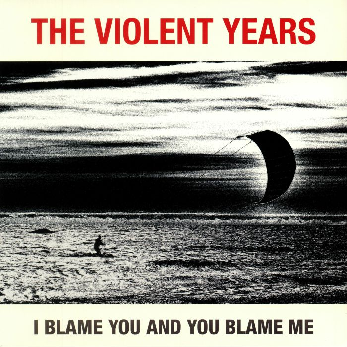 VIOLENT YEARS, The - I Blame You & You Blame Me