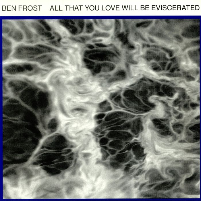 FROST, Ben - All That You Love Will Be Eviscerated