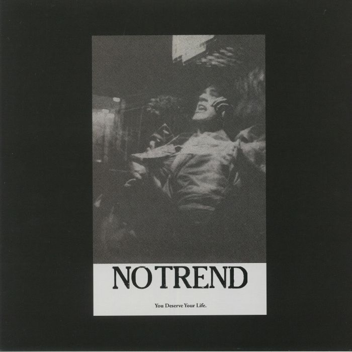 NO TREND - You Deserve Your Life (reissue)