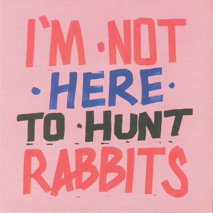VARIOUS - I'm Not Here To Hunt Rabbits