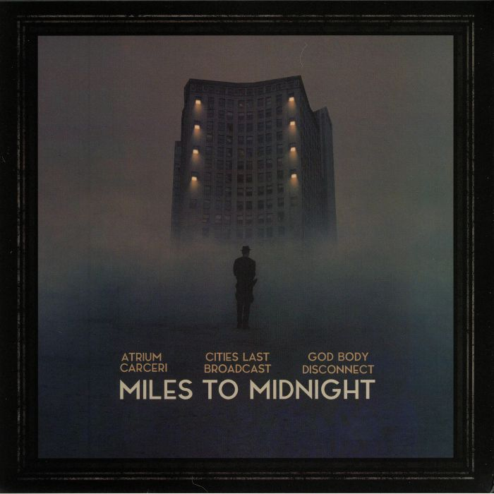 ATRIUM CARCERI/CITIES LAST BROADCAST/GOD BODY DISCONNECT - Miles To Midnight