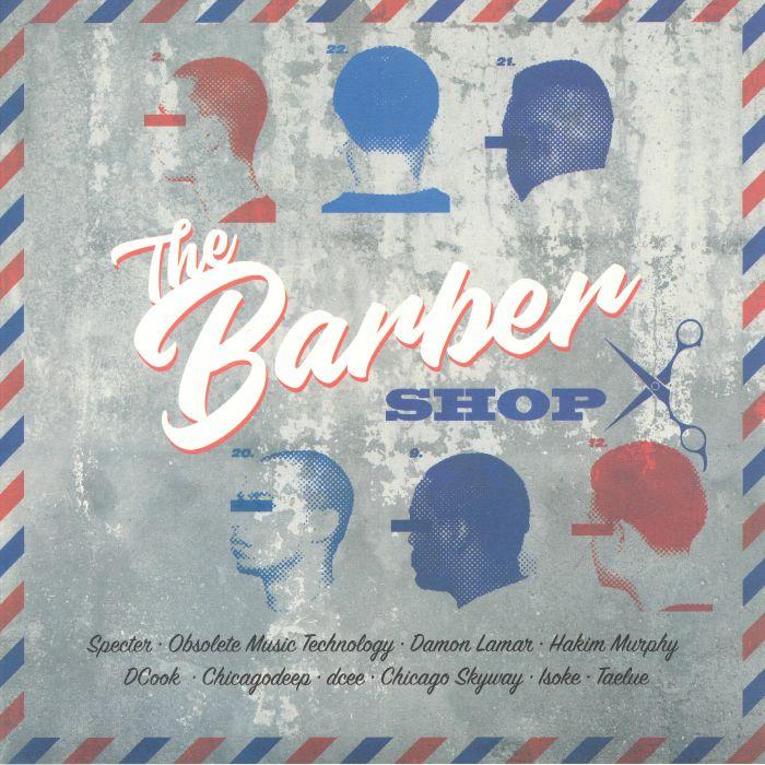 DCEE/CHICAGODEEP/DCOOK/TAELUE/HAKIM MURPHY/OBSOLETE MUSIC TECHNOLOGY/SPECTER/ISOKE/DAMON LAMAR/CHICAGO SKYWAY - The Barbershop