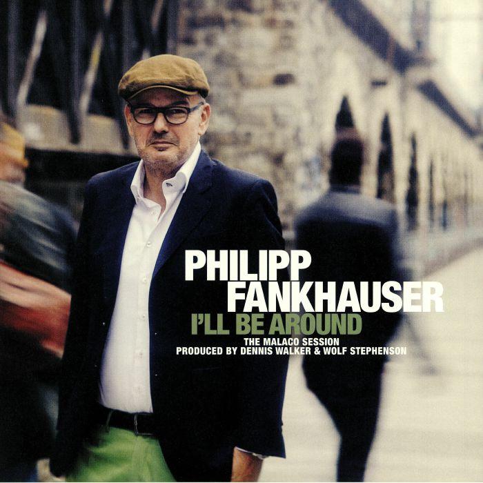 FANKHAUSER, Philipp - I'll Be Around