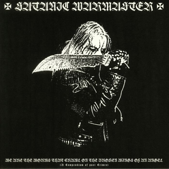 SATANIC WARMASTER - We Are The Worms That Crawl On The Broken Wings Of An Angel (A Compendium Of Past Crimes)