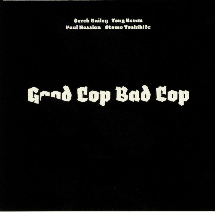 BAILEY, Derek/TONY BEVAN/PAUL HESSION/OTOMO YOSHIHIDE - Good Cop Bad Cop