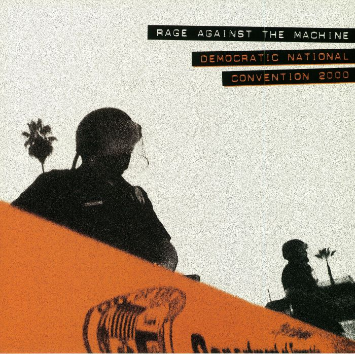 RAGE AGAINST THE MACHINE - Democratic National Convention 2000 (Record Store Day 2018)