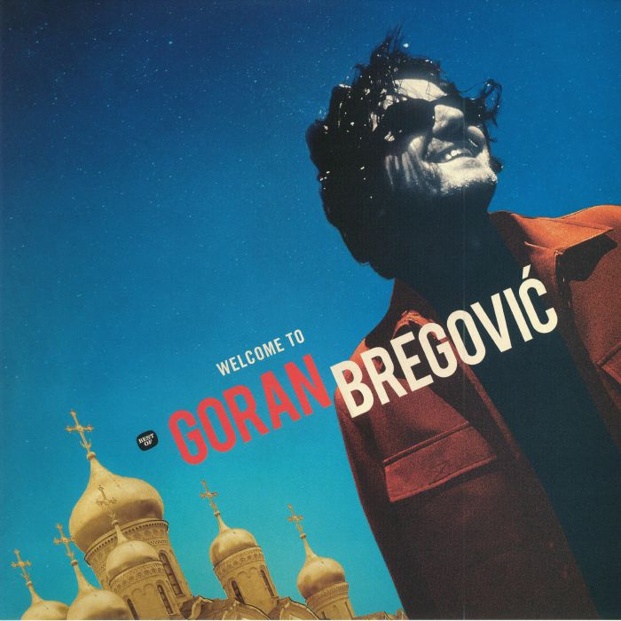 BREGOVIC, Goran - Welcome To Goran Bregovic: The Best Of