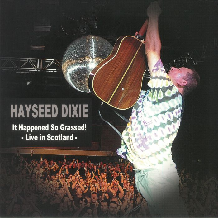 HAYSEED DIXIE - It Happened So Grassed! Live In Scotland (Record Store Day 2018)