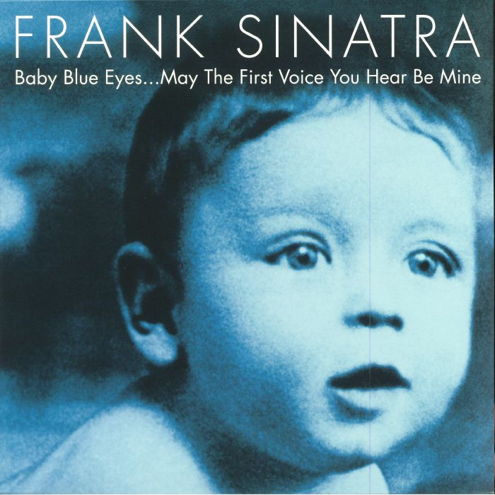 SINATRA, Frank - Baby Blue Eyes May The First Voice You Hear Be Mine
