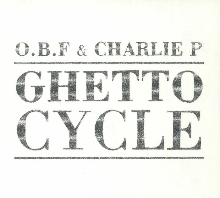 OBF/CHARLIE P - Ghetto Cycle