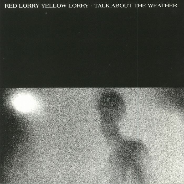 RED LORRY YELLOW LORRY - Talk About The Weather (Record Store Day 2018)