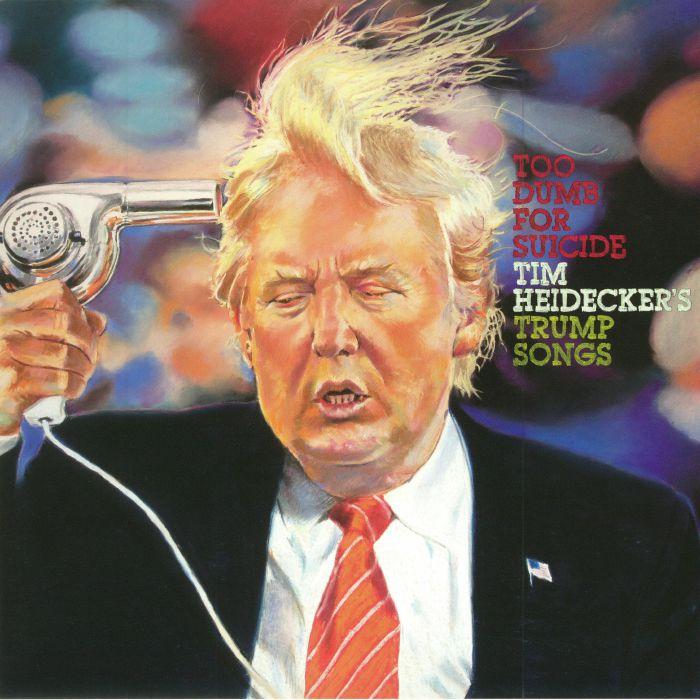 HEIDECKER, Tim - Too Dumb For Suicide: Tim Heidecker's Trump Songs
