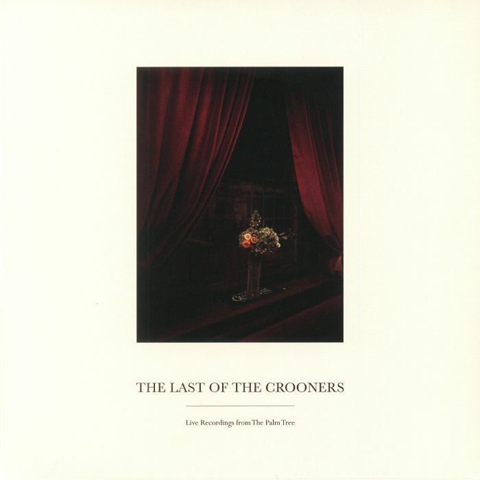 LAST OF THE CROONERS, The - Live Records From The Palm Tree
