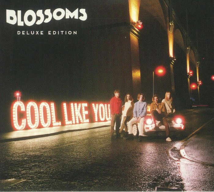 BLOSSOMS - Cool Like You: Deluxe Edition