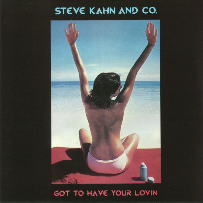 KAHN, Steve & CO				 - Got To Have Your Lovin