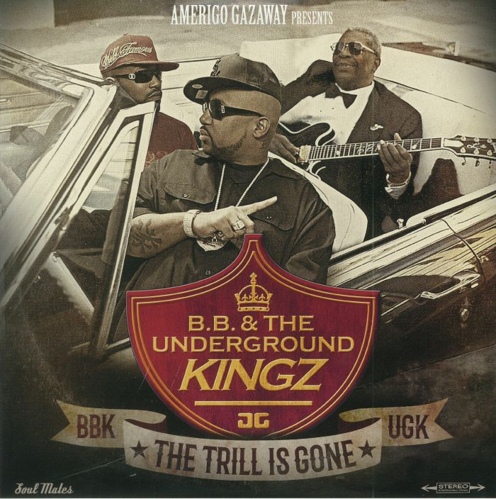 BB & THE UNDERGROUND KINGZ/AMERIGO GAZAWAY - The Trill Is Gone