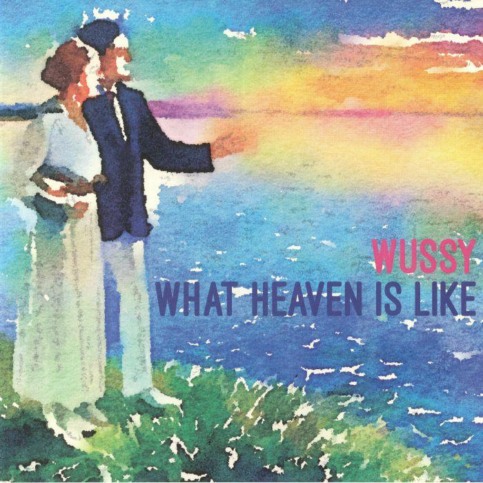WUSSY - What Heaven Is Like