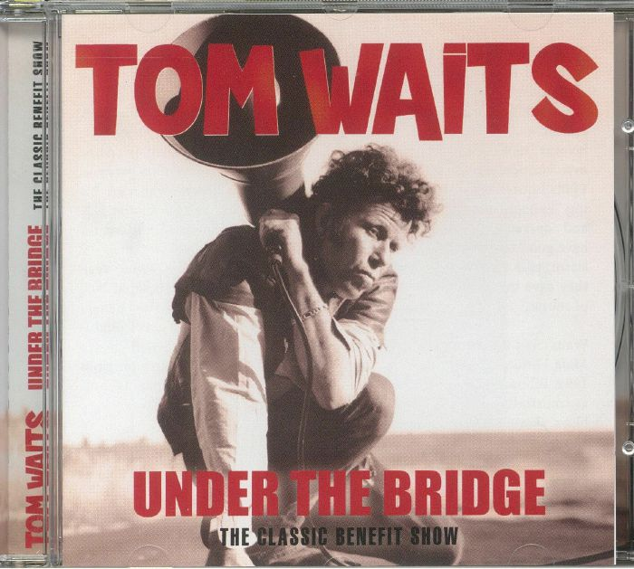 WAITS, Tom - Under The Bridge: The Classic Benefit Show