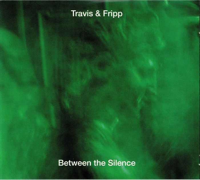 TRAVIS & FRIPP - Between The Silence