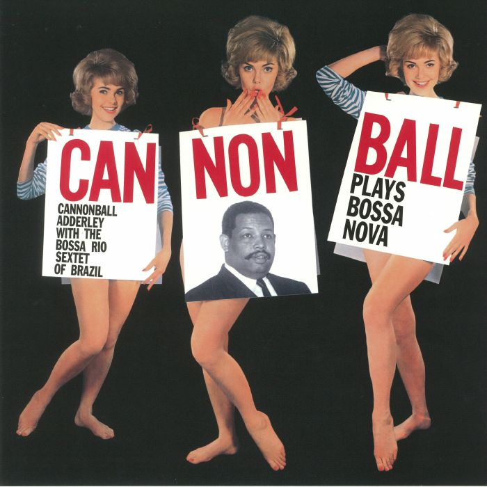ADDERLEY, Cannonball/'THE BOSSA RIO SEXTET OF BRAZIL - Cannonball Plays Bossa Nova (reissue)