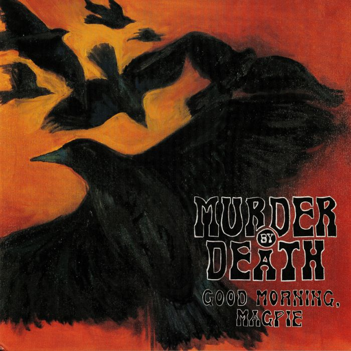 MURDER BY DEATH - Good Morning Magpie
