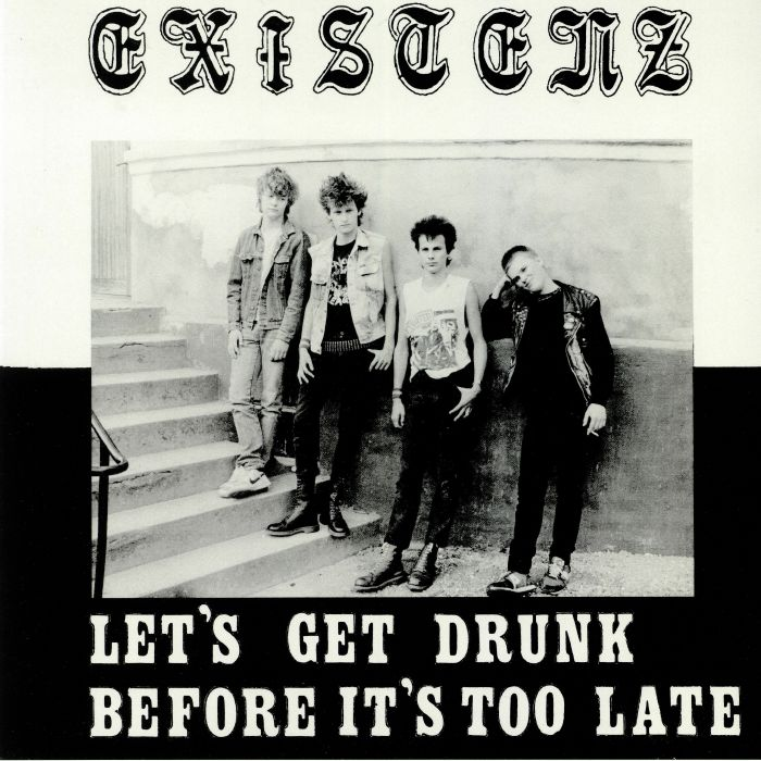 EXISTENZ - Let's Get Drunk Before It's Too Late (reissue)