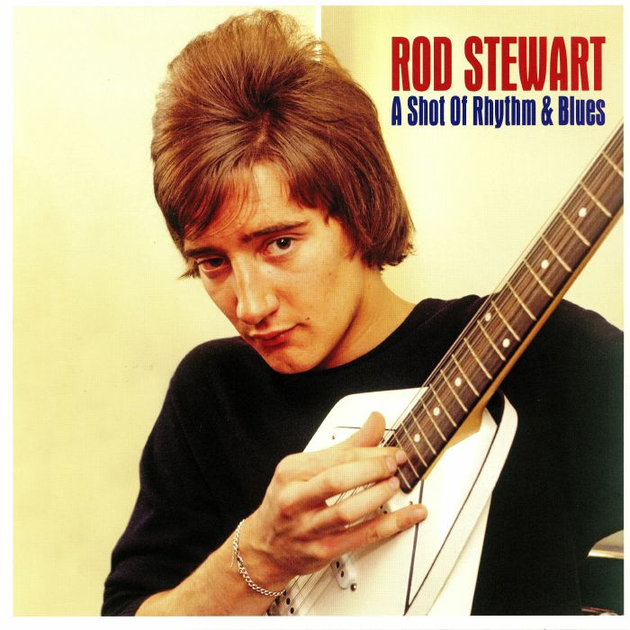 STEWART, Rod - A Shot Of Rhythm & Blues