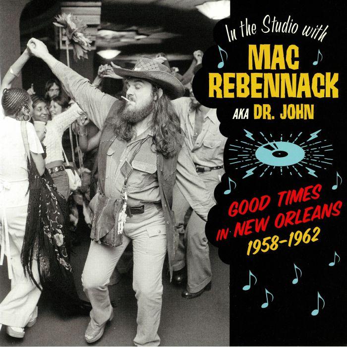 REBENNACK, Mac aka DR JOHN/VARIOUS - Good Times In New Orleans 1958-1962