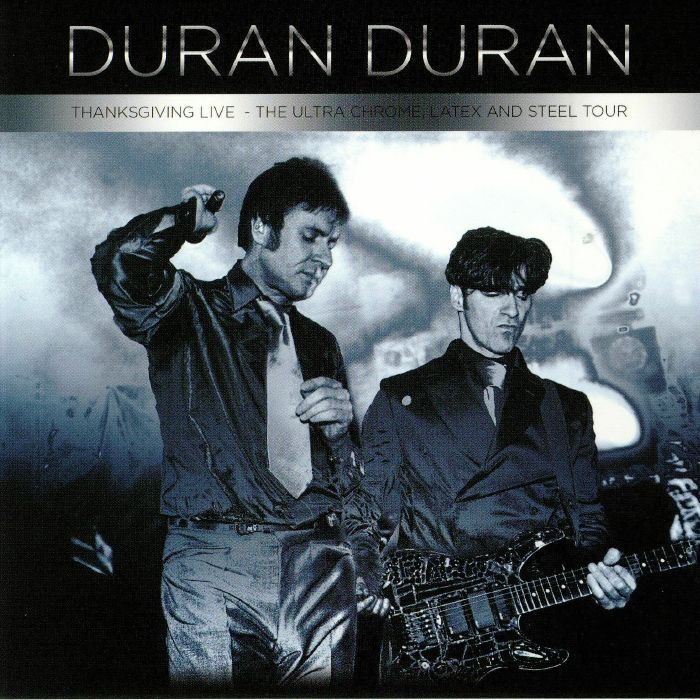 DURAN DURAN - Thanksgiving Live: The Ultra Chrome Latex & Steel Tour