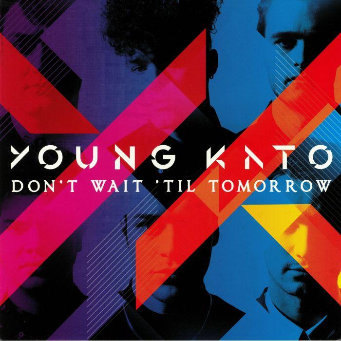 YOUNG KATO - Don't Wait Till Tomorrow