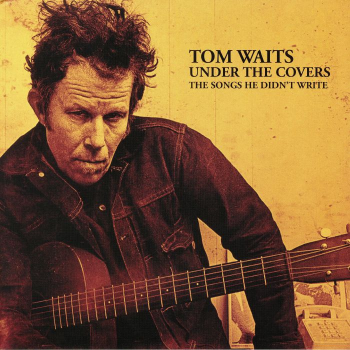 Tom Waits Under The Covers The Songs He Didn T Write
