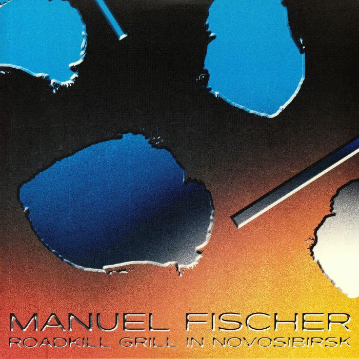 Manuel FISCHER Roadkill Grill In Novosibirsk vinyl at Juno Records