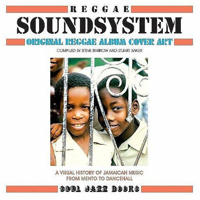 BARROW, Steve/STUART BAKER - Soul Jazz Records Presents Reggae Soundsystem: Original Album Cover Art : A Visual History Of Jamaican Music From Mento To Dancehall Compiled By Steve Barrow & Stuart Baker