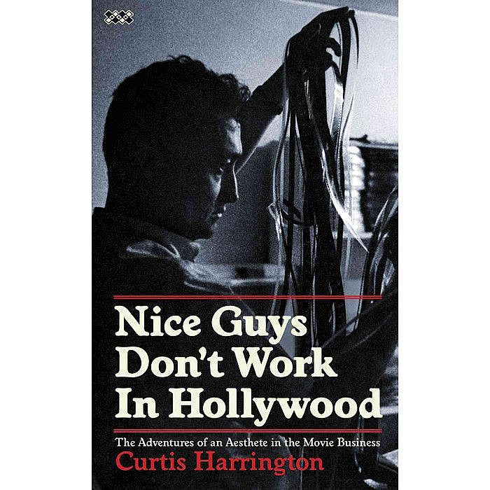 HARRINGTON, Curtis - Nice Guys Dont Work In Hollywood: The Adventures Of An Aesthete In The Movie Business