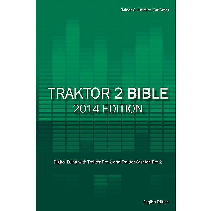 HASELIER, Rainer G/KARL YATES - Traktor 2 Bible (2014 English edition): Digital DJing With Traktor Pro 2 & Traktor Scratch Pro 2