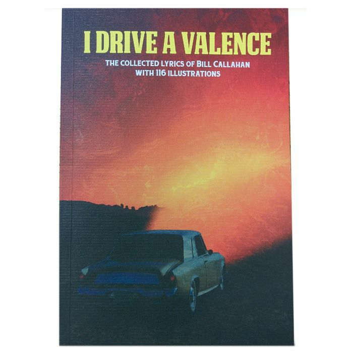 CALLAHAN, Bill - I Drive A Valence: The Collected Lyrics Of Bill Callahan