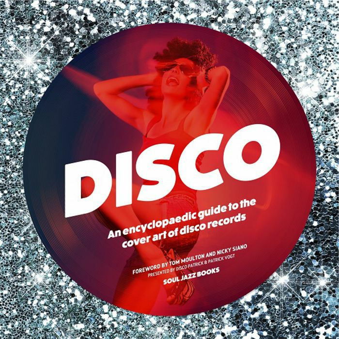 SOUL JAZZ BOOKS - Disco: An Encyclopedic Guide To The Cover Art Of Disco Records: Presented By Disco Patrick & Patrick Vogt