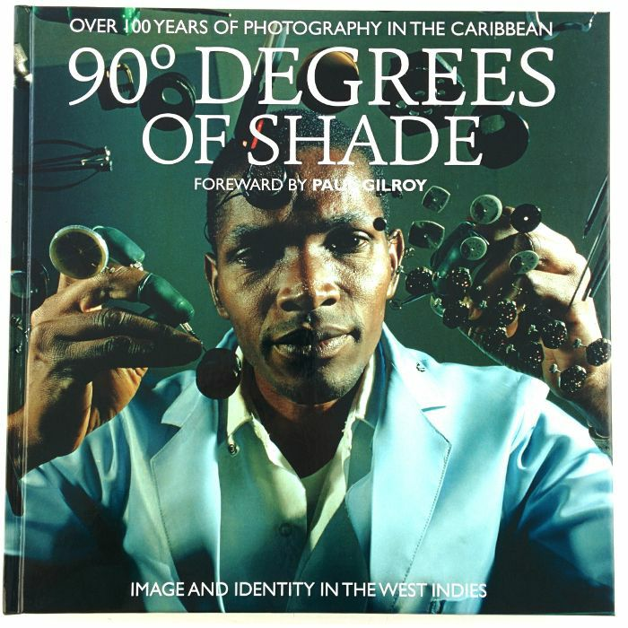 SOUL JAZZ BOOKS - 90 Degrees Of Shade: Image & Identity In The West Indies: Over 100 Years Of Photography In The Caribbean