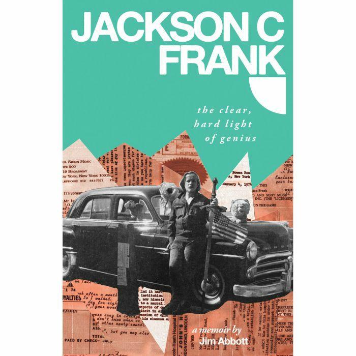 ABBOTT, Jim - Jackson C Frank: The Clear Hard Light Of Genius