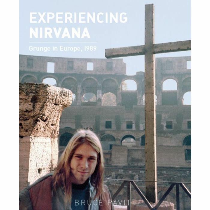 PAVITT, Bruce - Experiencing Nirvana: Grunge In Europe 1989