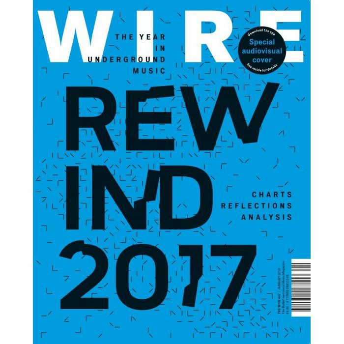 WIRE MAGAZINE - Wire Magazine: January 2018 Issue #407