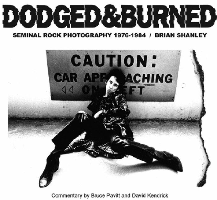 SHANLEY, Brian - Dodged & Burned: Seminal Rock Photography 1976-1984 by Brian Shanley