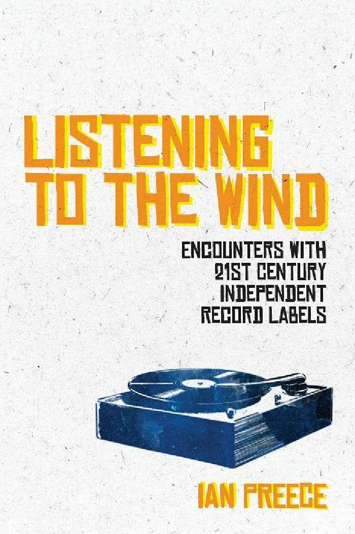 PREECE, Ian - Listening To The Wind: Encounters With 21st Century Independent Record Labels by Ian Preece