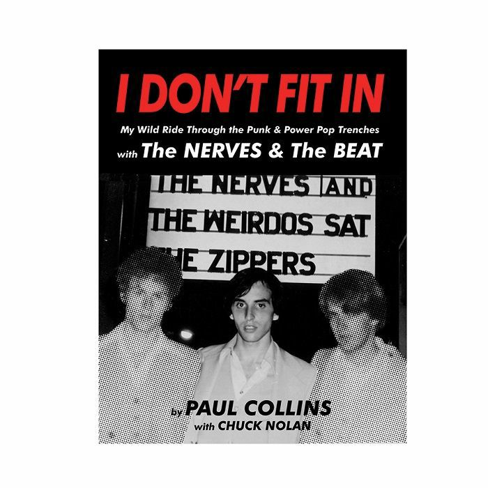 COLLINS, Paul with CHUCK NOLAN - I Don't Fit In: My Wild Ride Through The Punk & Power Pop Trenches With The Nerves & The Beat, by Paul Collins with Chuck Nolan
