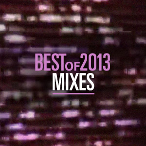 Best Of 2013: 10 best mixes
